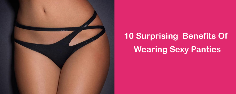 10 Surprising Benefits Of Wearing Sexy Panties Snazzyway