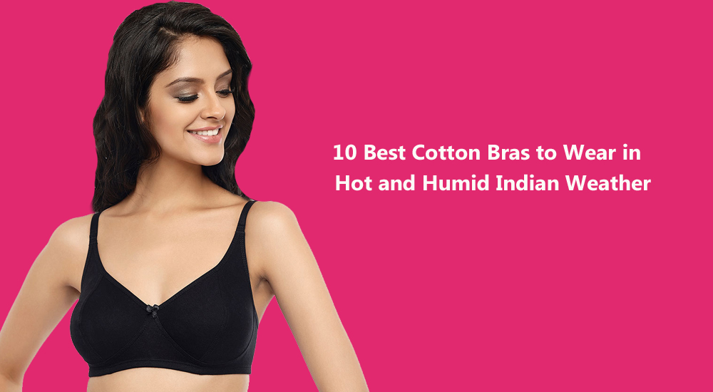 10 Best Cotton Bras to Wear in Hot and Humid Indian Weather Snazzyway India