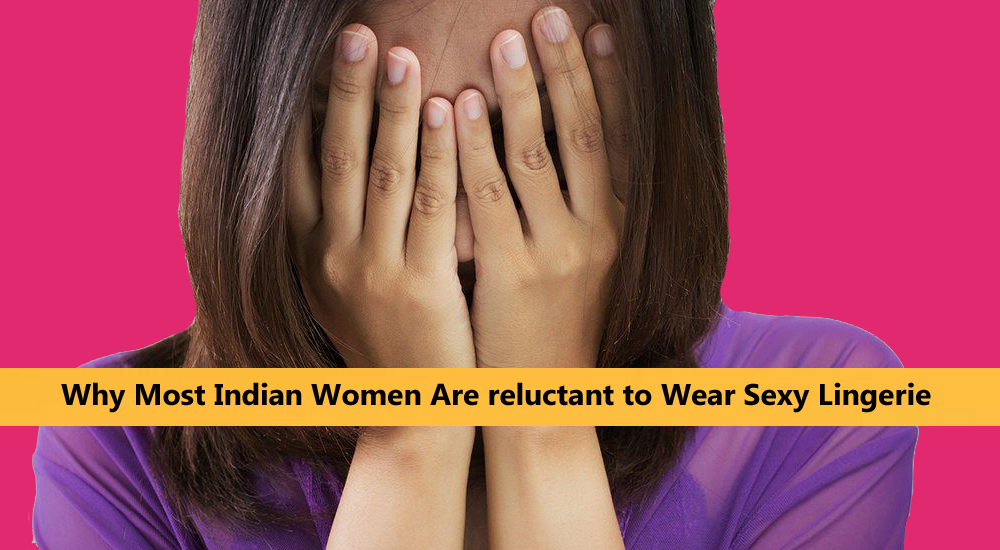 Why Most Indian Women Are reluctant to Wear Sexy Lingerie Snazzyway India