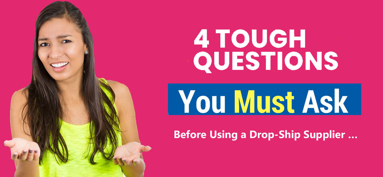 4 Tough Questions to Ask Before Using a Drop-Ship Supplier …