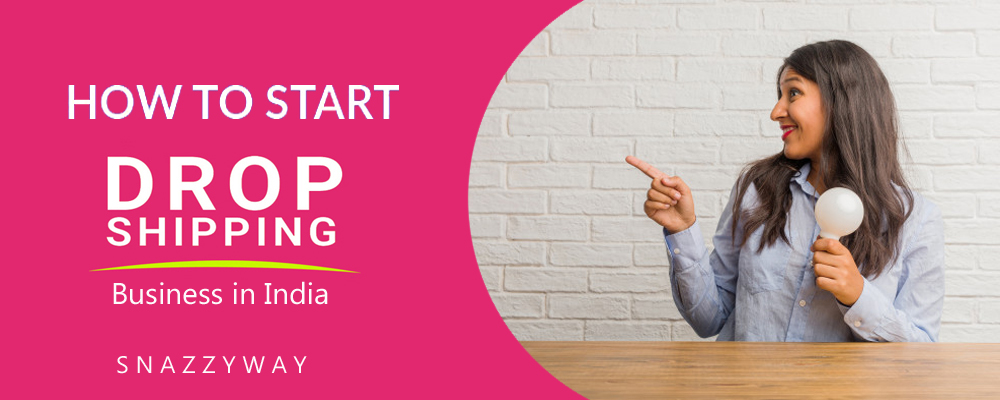 HOW TO START DROPSHIPPING BUSINESS IN INDIA SNAZZYWAY