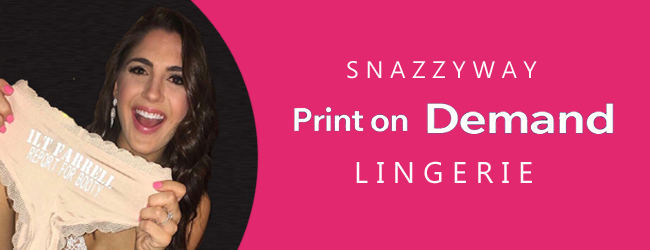 PRINT ON DEMAND LINGERIE SNAZZYWAY