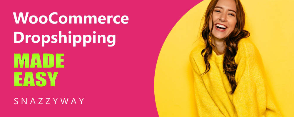 WOOCOMMERCE DROPSHIPPING MADE EASY SNAZZYWAY INDIA