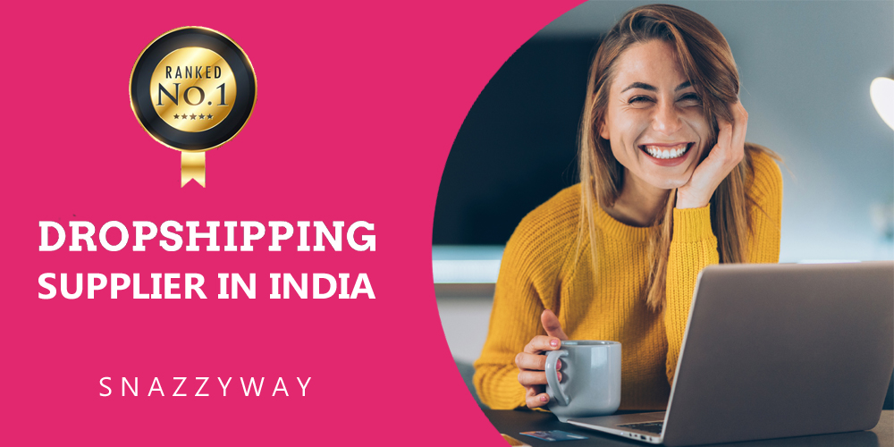 Dropshipping Supplier in India -Snazzyway