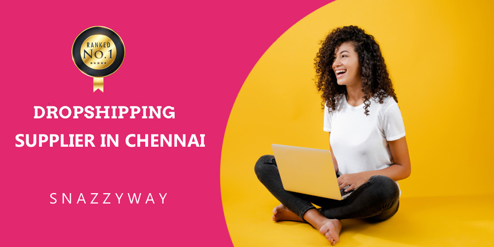 Dropshipping supplier in Chennai Snazzyway