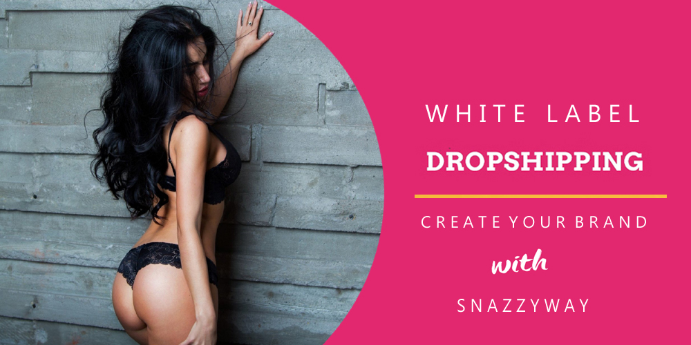 WHITE LABEL DROPSHIPPING SNAZZYWAY