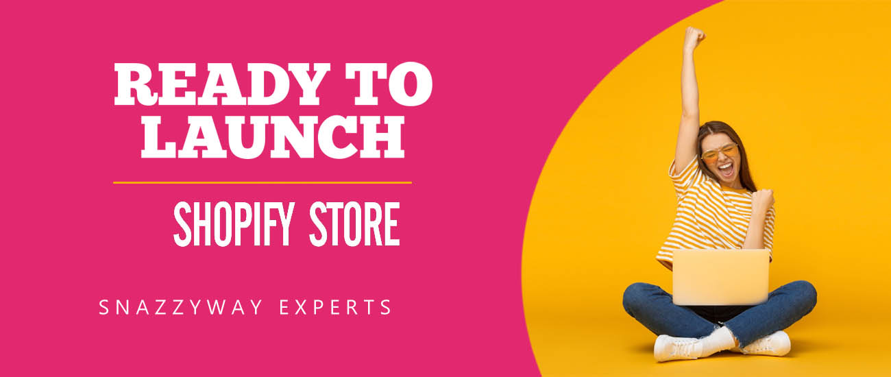 Ready to launch Shopify dropshipping store Snazzyway Experts